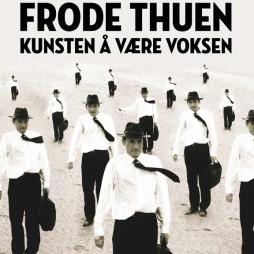 Kunsten å være voksen, Frode Thuen